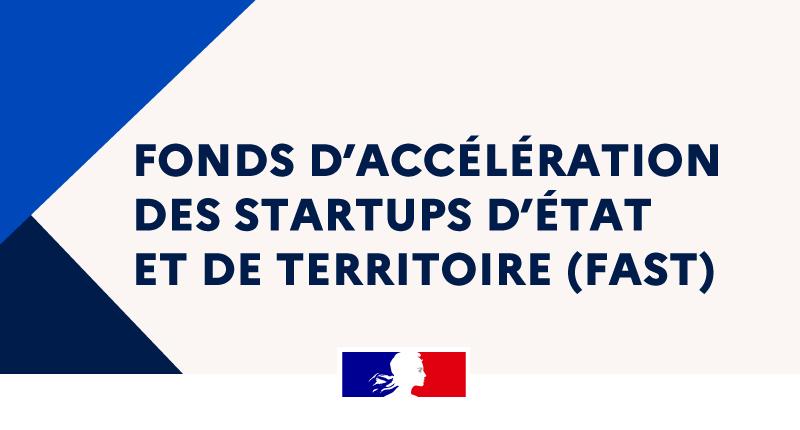 Fonds d'Accélération des Startups d'État et de Territoires (FAST)
